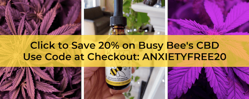 Do you want to save 20% on Busy Bee's CBD to help reduce anxious feelings? Click here and use code ANXIETYFREE20 at checkout