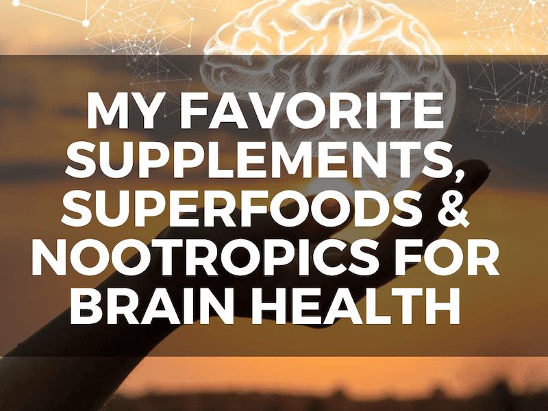 My Favorite Supplements, Superfoods, & Nootropics for Brain Health